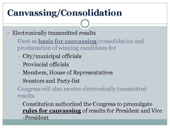 Canvassing/Consolidation • Electronically transmitted results – – Used as basis for canvassing/consolidation and proclamation