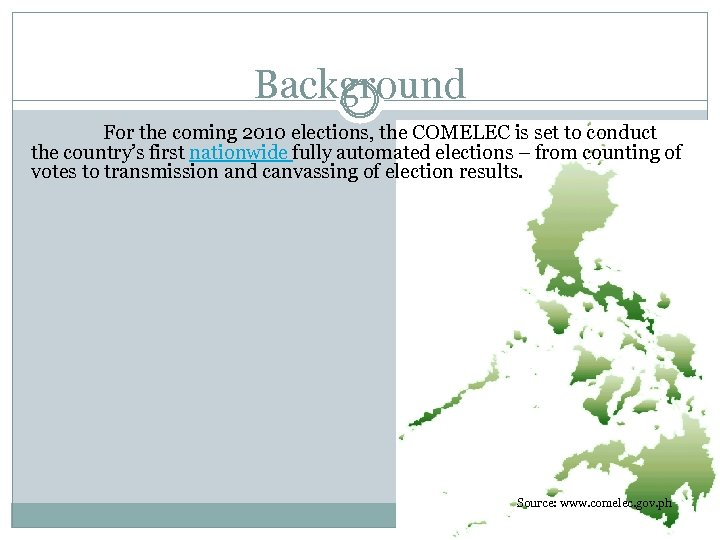 Background For the coming 2010 elections, the COMELEC is set to conduct the country's