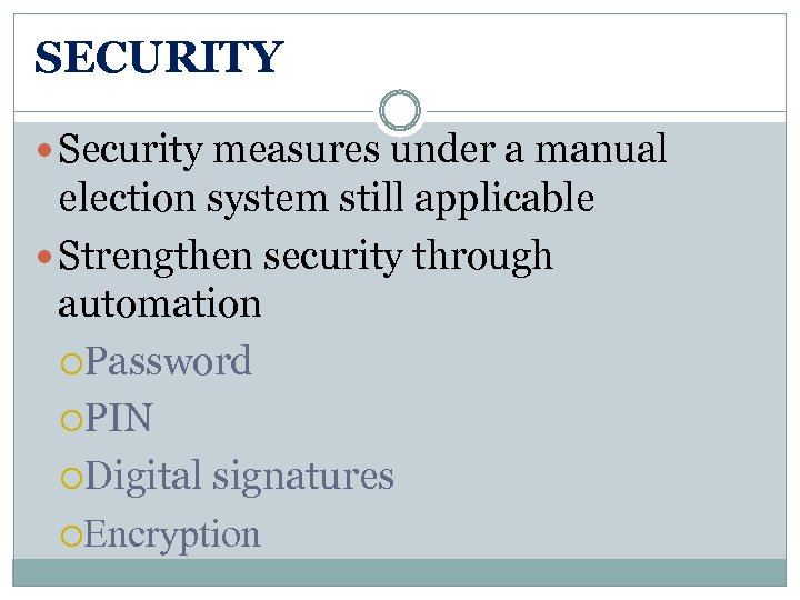 SECURITY Security measures under a manual election system still applicable Strengthen security through automation