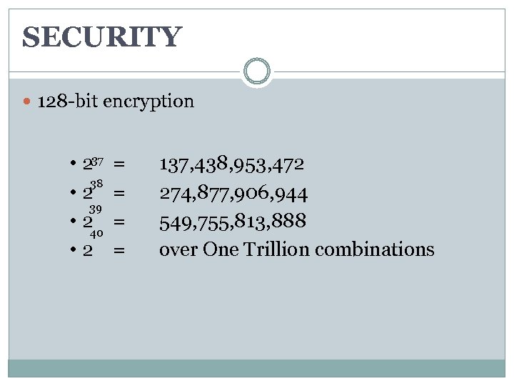 SECURITY 128 -bit encryption 37 • 2 = 137, 438, 953, 472 38 •