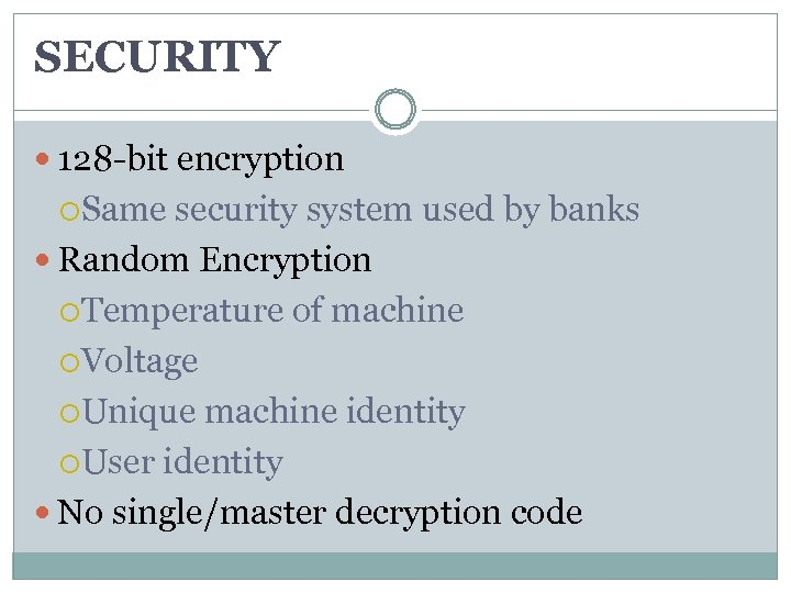 SECURITY 128 -bit encryption Same security system used by banks Random Encryption Temperature of
