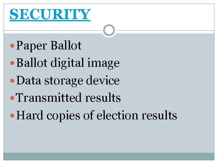 SECURITY Paper Ballot digital image Data storage device Transmitted results Hard copies of election