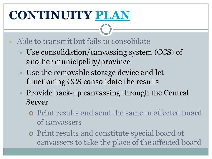 CONTINUITY PLAN • Able to transmit but fails to consolidate Use consolidation/canvassing system (CCS)