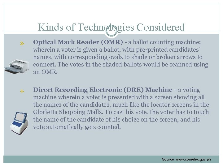 Kinds of Technologies Considered 3. Optical Mark Reader (OMR) - a ballot counting machine: