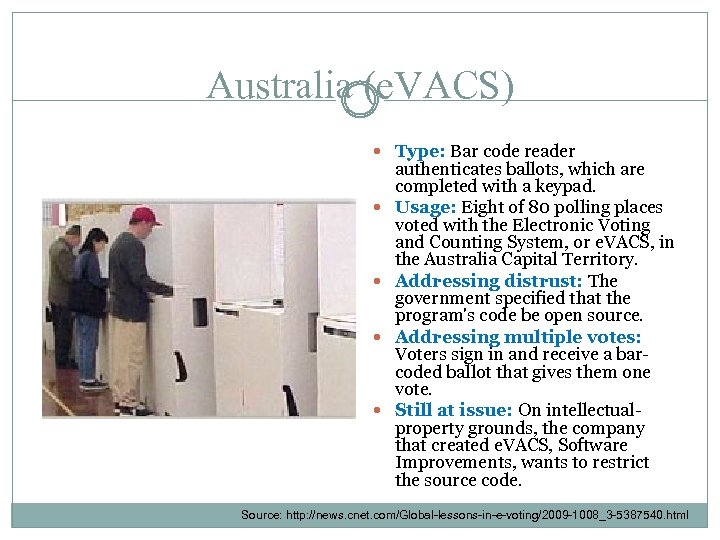 Australia (e. VACS) Type: Bar code reader authenticates ballots, which are completed with a