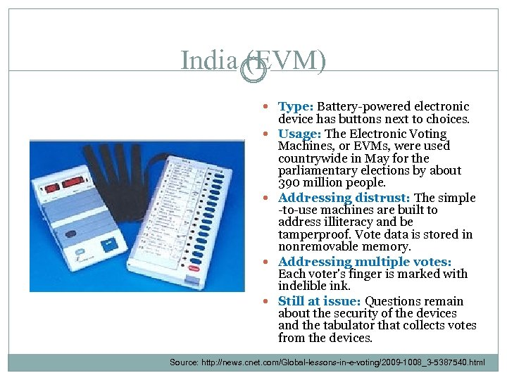 India (EVM) Type: Battery-powered electronic device has buttons next to choices. Usage: The Electronic