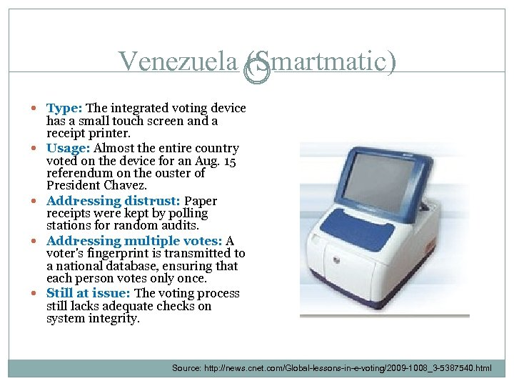 Venezuela (Smartmatic) Type: The integrated voting device has a small touch screen and a