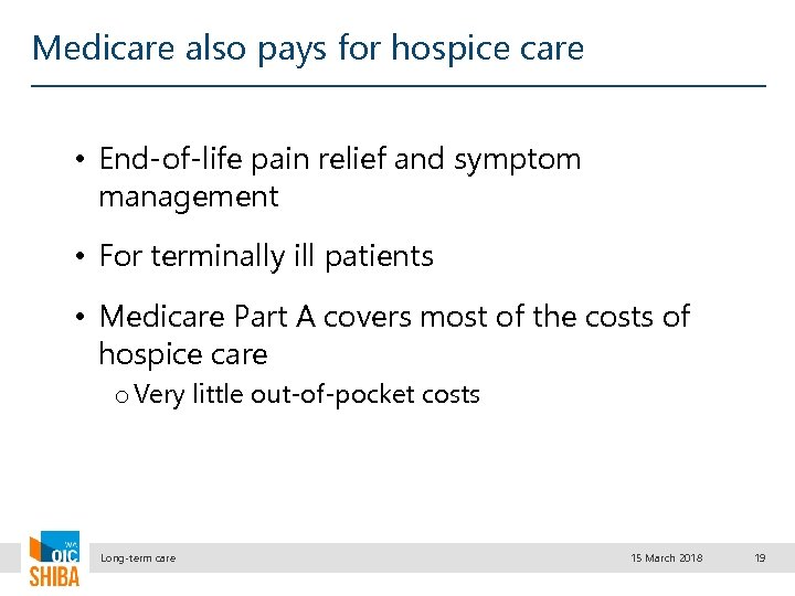 Medicare also pays for hospice care • End-of-life pain relief and symptom management •