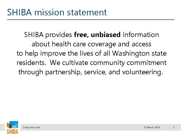 SHIBA mission statement SHIBA provides free, unbiased information about health care coverage and access