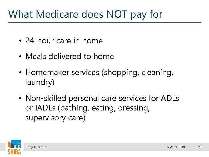 What Medicare does NOT pay for • 24 -hour care in home • Meals