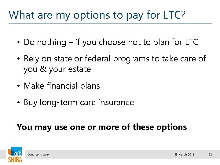 What are my options to pay for LTC? • Do nothing – if you