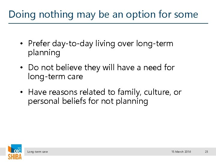 Doing nothing may be an option for some • Prefer day-to-day living over long-term