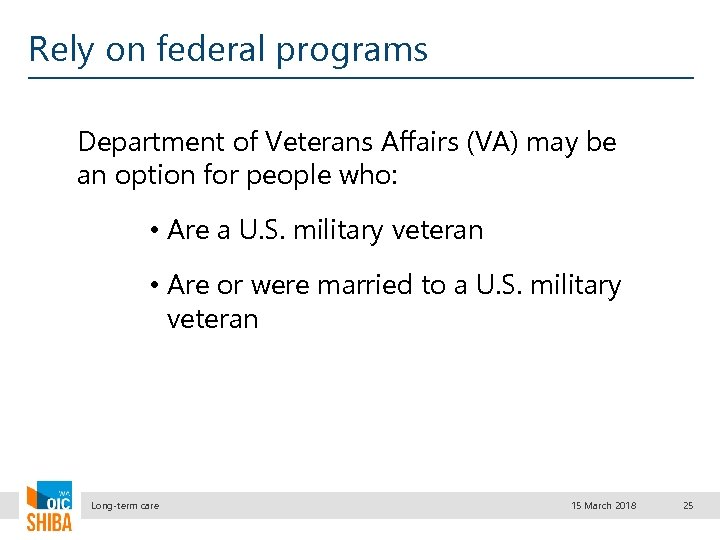 Rely on federal programs Department of Veterans Affairs (VA) may be an option for