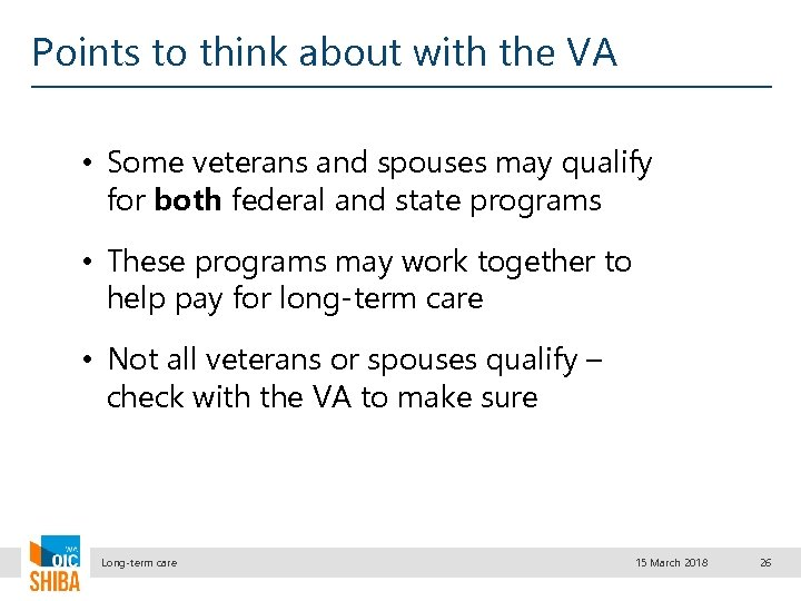 Points to think about with the VA • Some veterans and spouses may qualify