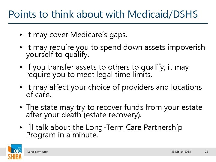 Points to think about with Medicaid/DSHS • It may cover Medicare's gaps. • It