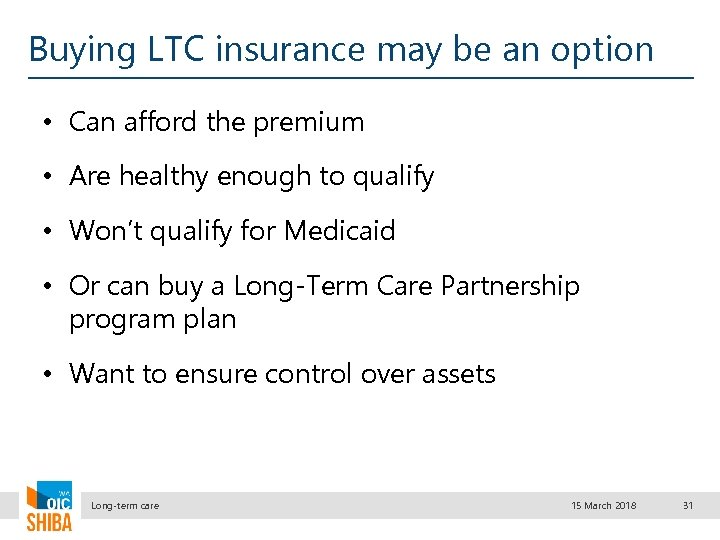 Buying LTC insurance may be an option • Can afford the premium • Are