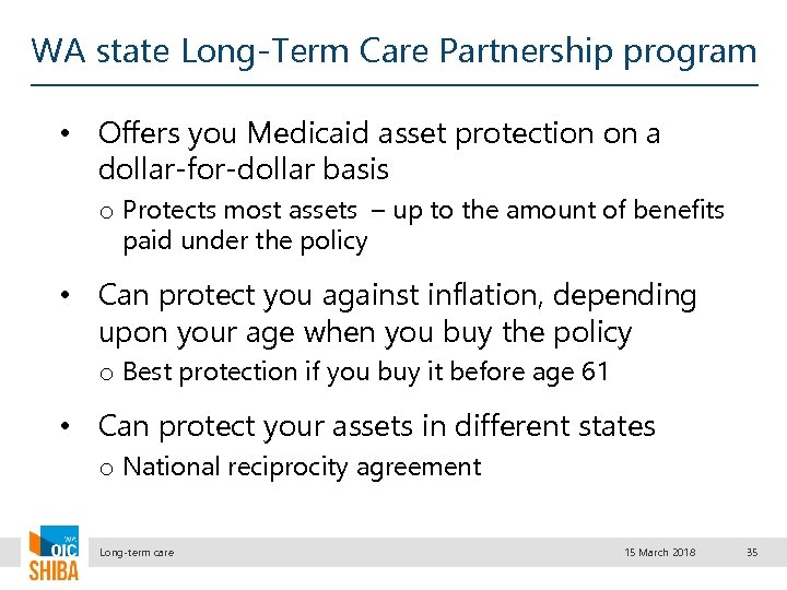 WA state Long-Term Care Partnership program • Offers you Medicaid asset protection on a