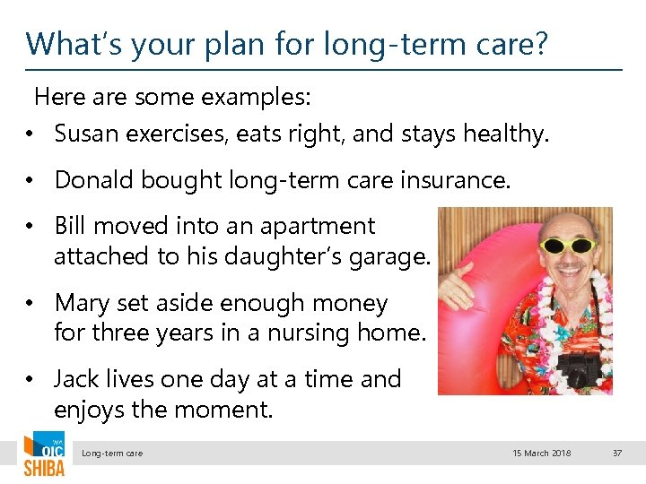 What's your plan for long-term care? Here are some examples: • Susan exercises, eats