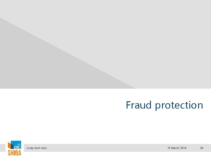 Fraud protection Long-term care 15 March 2018 38