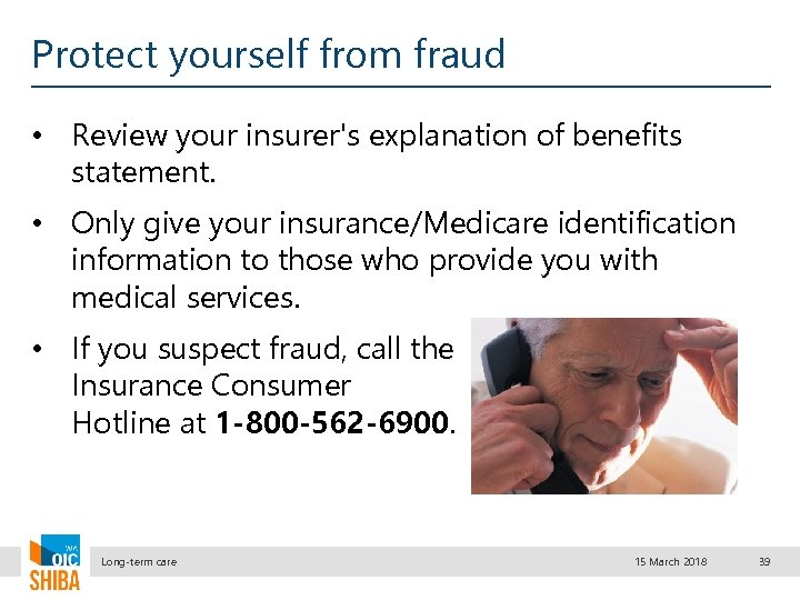 Protect yourself from fraud • Review your insurer's explanation of benefits statement. • Only