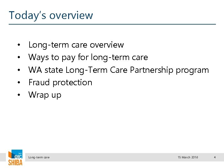 Today's overview • • • Long-term care overview Ways to pay for long-term care