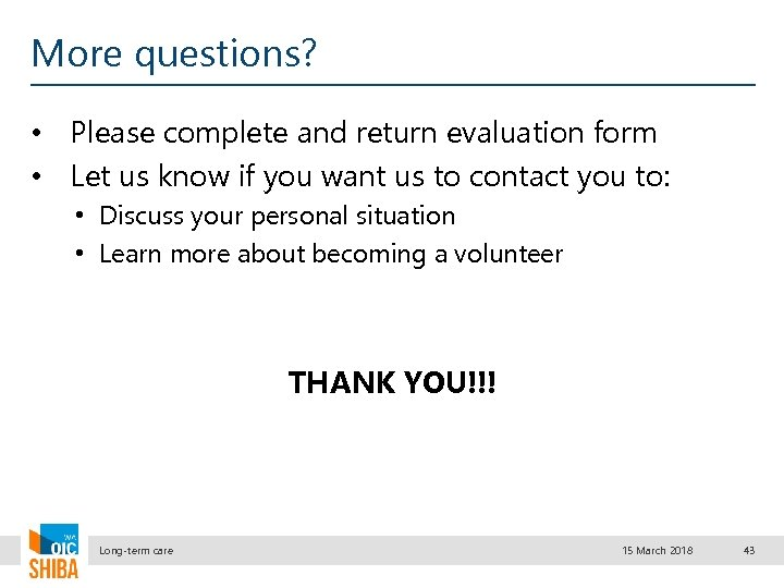 More questions? • Please complete and return evaluation form • Let us know if