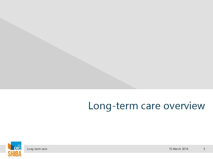 Long-term care overview Long-term care 15 March 2018 5