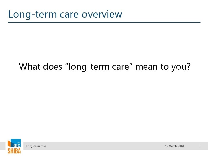 """Long-term care overview What does """"long-term care"""" mean to you? Long-term care 15 March"""