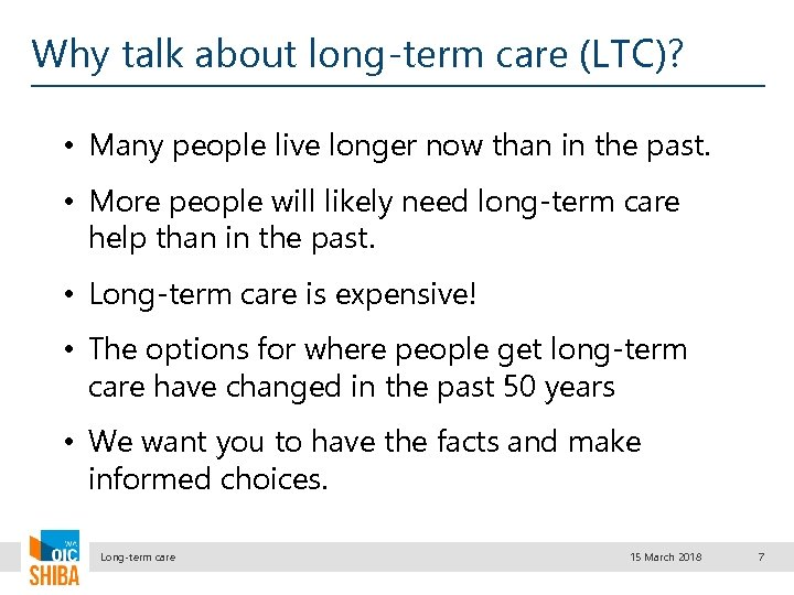Why talk about long-term care (LTC)? • Many people live longer now than in