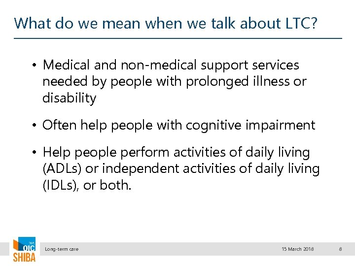 What do we mean when we talk about LTC? • Medical and non-medical support