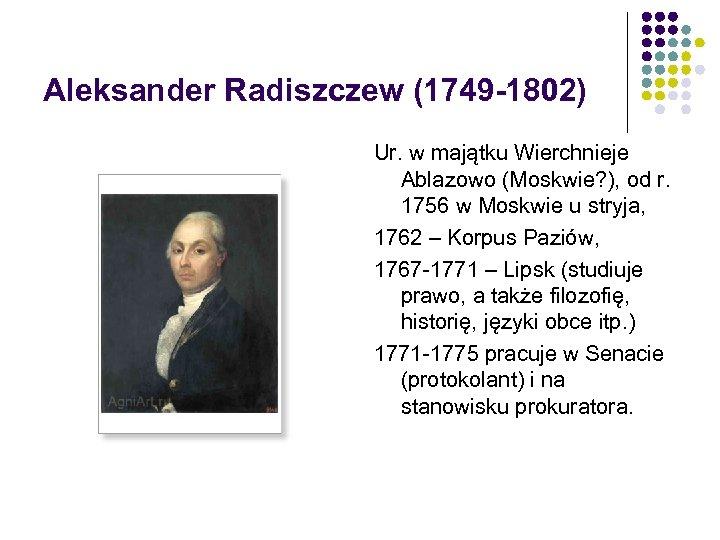 Aleksander Radiszczew (1749 -1802) Ur. w majątku Wierchnieje Ablazowo (Moskwie? ), od r. 1756