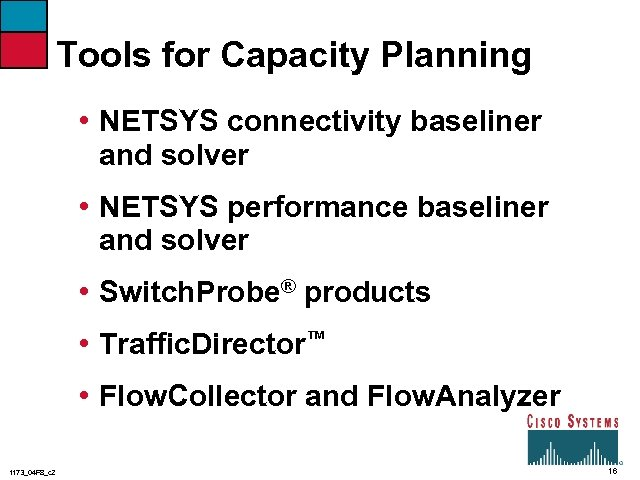Tools for Capacity Planning • NETSYS connectivity baseliner and solver • NETSYS performance baseliner