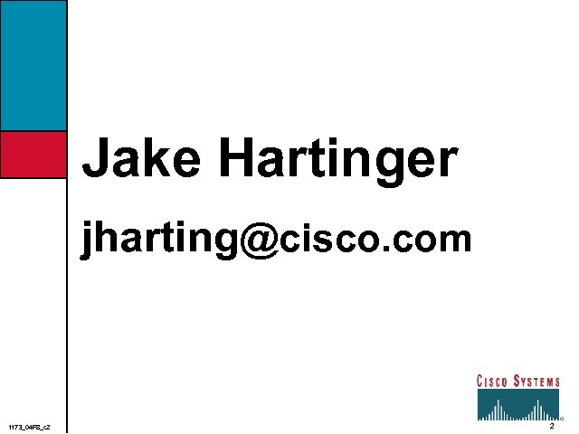 Jake Hartinger jharting@cisco. com 1173_04 F 8_c 2 2