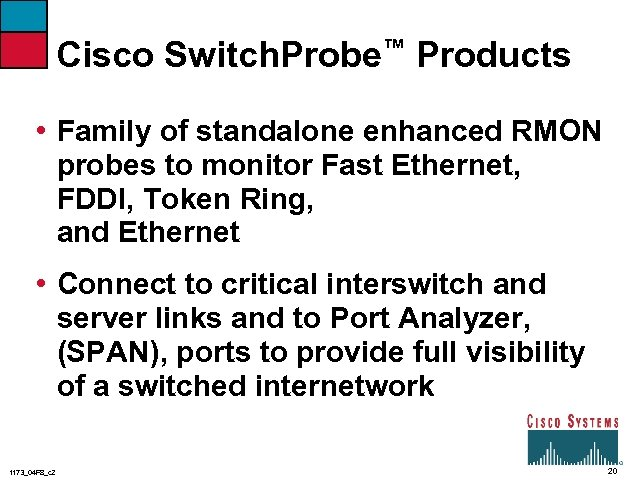 Cisco Switch. Probe™ Products • Family of standalone enhanced RMON probes to monitor Fast
