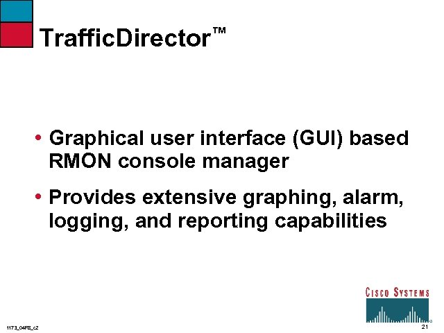 Traffic. Director™ • Graphical user interface (GUI) based RMON console manager • Provides extensive