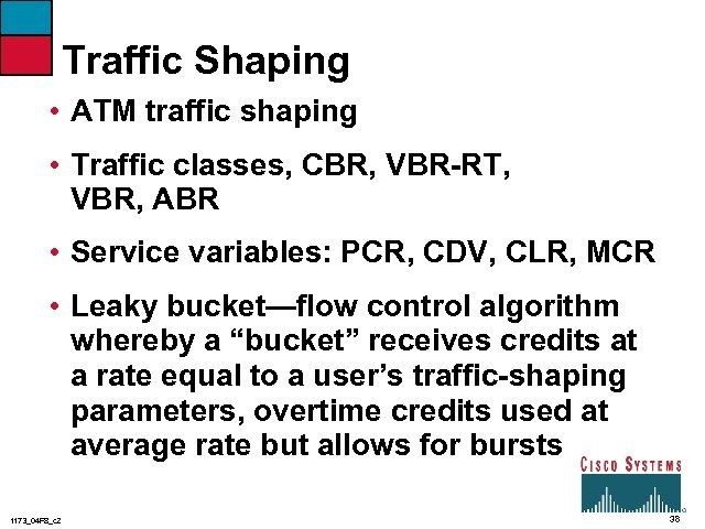 Traffic Shaping • ATM traffic shaping • Traffic classes, CBR, VBR-RT, VBR, ABR •