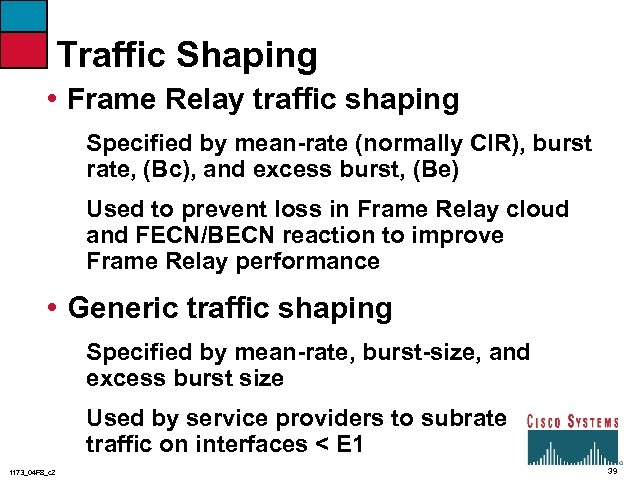 Traffic Shaping • Frame Relay traffic shaping Specified by mean-rate (normally CIR), burst rate,