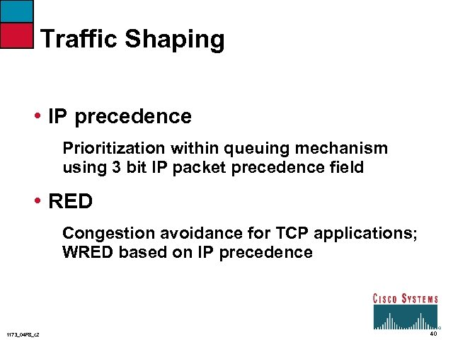 Traffic Shaping • IP precedence Prioritization within queuing mechanism using 3 bit IP packet