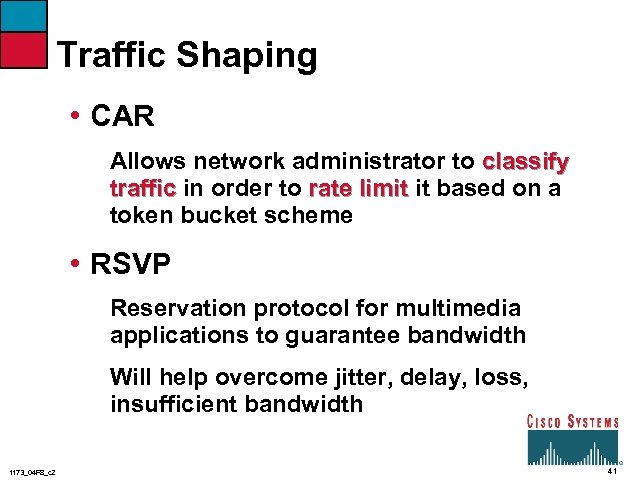 Traffic Shaping • CAR Allows network administrator to classify traffic in order to rate