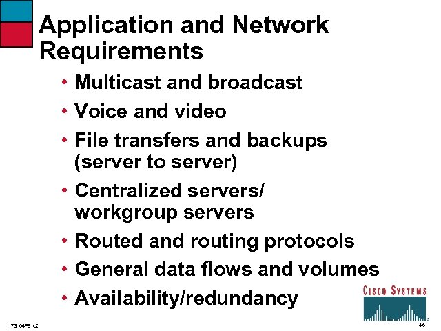 Application and Network Requirements • Multicast and broadcast • Voice and video • File