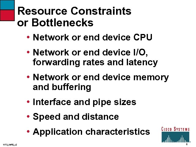Resource Constraints or Bottlenecks • Network or end device CPU • Network or end
