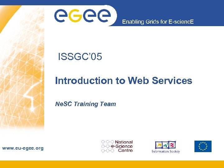 Enabling Grids for E-scienc. E ISSGC' 05 Introduction to Web Services Ne. SC Training