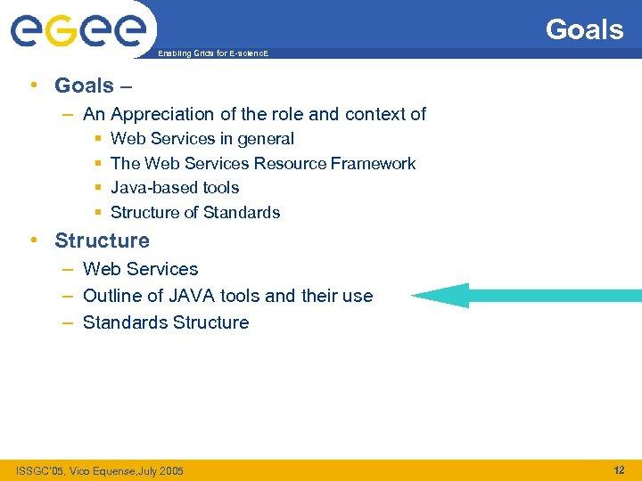 Goals Enabling Grids for E-scienc. E • Goals – – An Appreciation of the