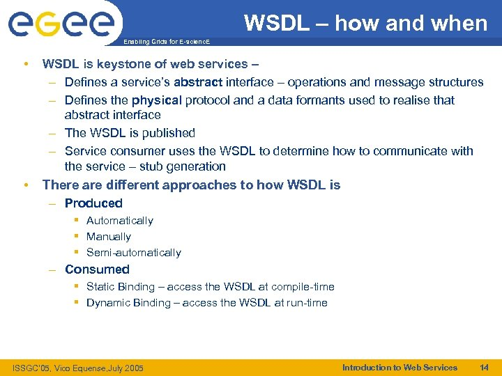 WSDL – how and when Enabling Grids for E-scienc. E • WSDL is keystone