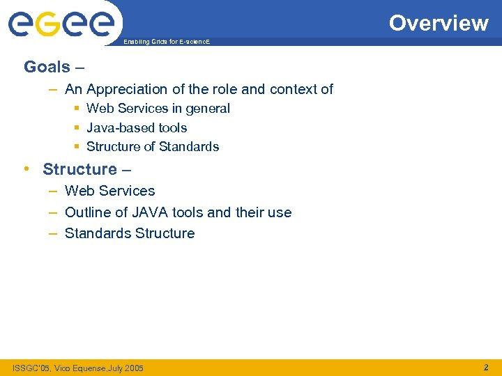 Overview Enabling Grids for E-scienc. E Goals – – An Appreciation of the role