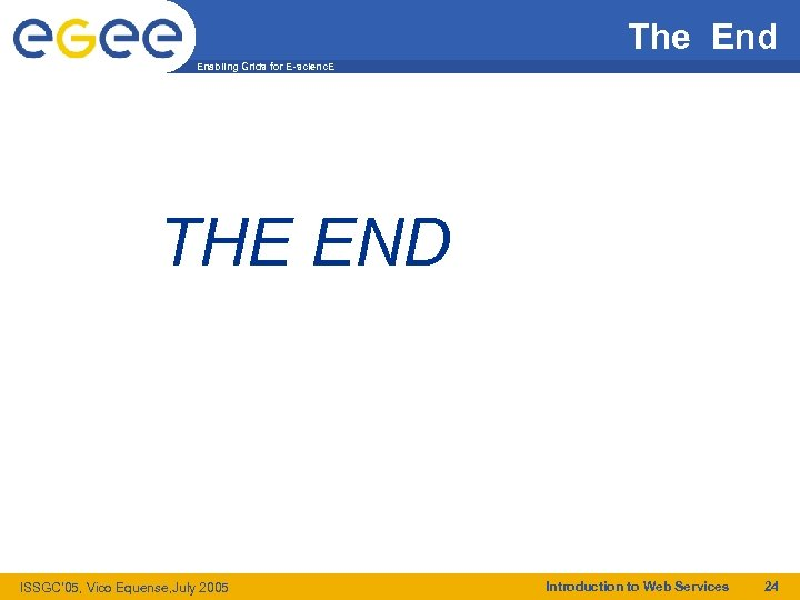 The End Enabling Grids for E-scienc. E THE END ISSGC' 05, Vico Equense, July