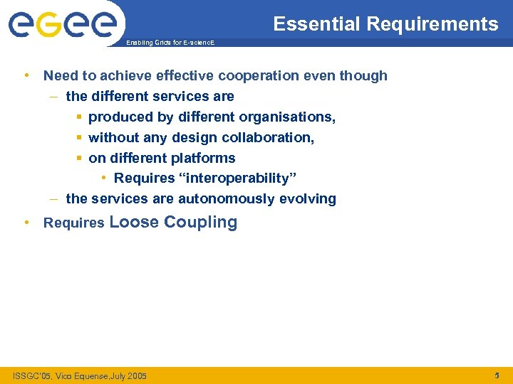 Essential Requirements Enabling Grids for E-scienc. E • Need to achieve effective cooperation even