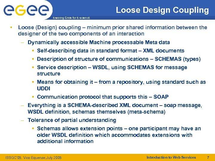 Loose Design Coupling Enabling Grids for E-scienc. E • Loose (Design) coupling – minimum