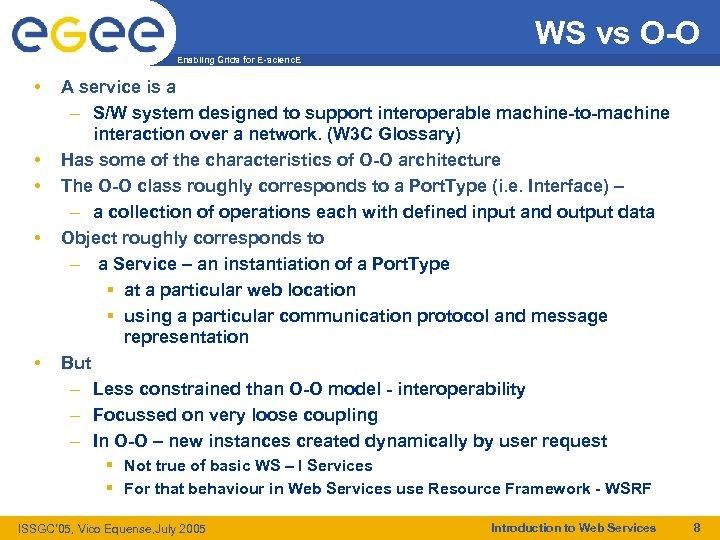 WS vs O-O Enabling Grids for E-scienc. E • • • A service is