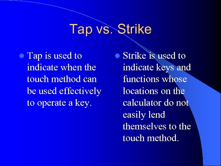 Tap vs. Strike l Tap is used to indicate when the touch method can